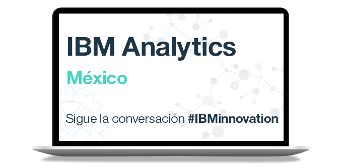 IBM Analytics México. Sigue la conversación #IBMinnovation.