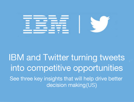 IBM and Twitter turning tweets into competitive opportunities. See three key insights that will help drive better decision making (US)