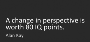 "Renowned computer scientist Alan Kay quote, ""A change in perspective is worth 80 IQ points."""