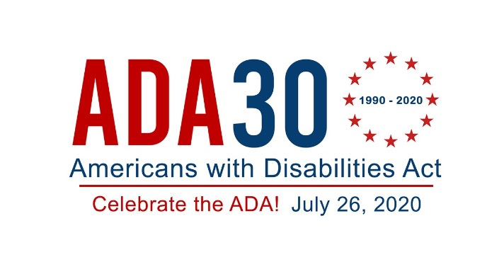 ADA 30. Americans with Disabilities Act. Celebrate the ADA! July 26, 2020