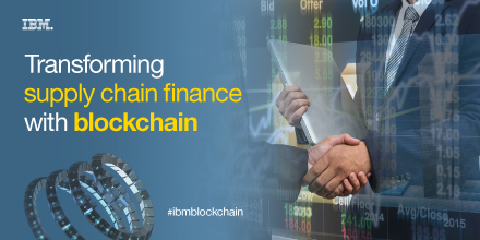 Blockchain can help infuse trust and transparency into the supply chain financing process. (courtesy: IBM)