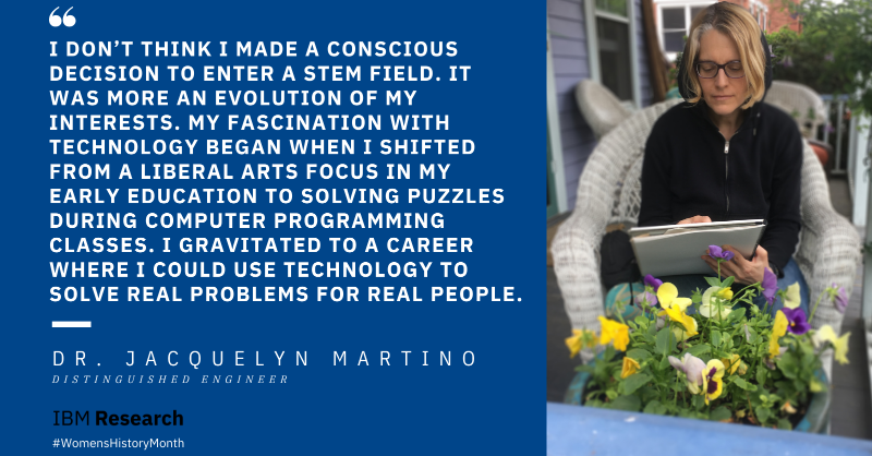 """""""I don't think I made a conscious decision to enter a STEM field. It was more an evolution of my interests. My fascination with technology began when I shifted from a liberal arts focus in my early education to solving puzzles during computer programming classes. I gravitated to a career where I could use technology to solve real problems for real people."""""""