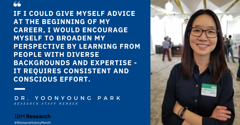 """""""If I could give advice to myself at the beginning of my career, I would encourage myself to broaden my perspective by learning from people with diverse backgrounds and expertise - it requires consistent and conscious effort."""""""