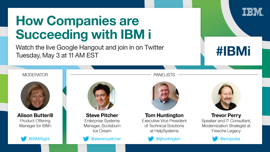 how companies are succeeding with ibm i - watch the live google hangout tuesday may 3, IBM i Hangout
