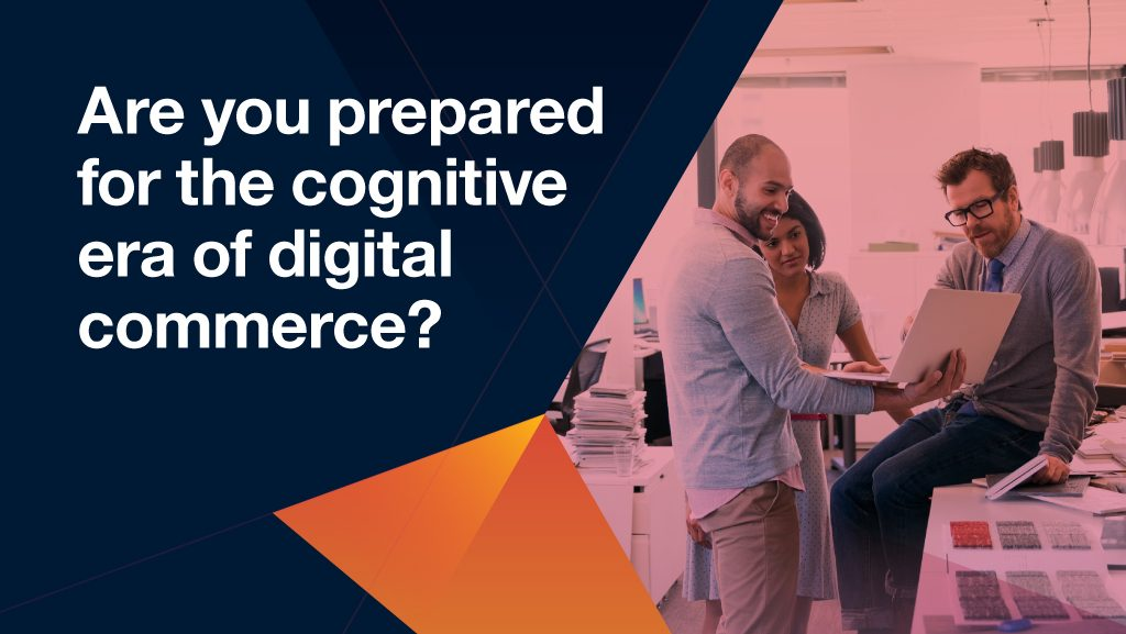 are you prepared for the cognitive era of digital commerce?