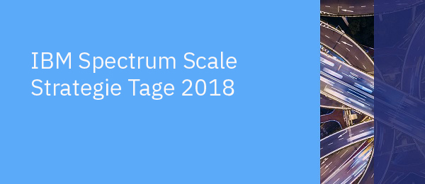 IBM Spectrum Scale Strategie Tage 2018