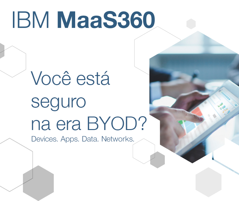 IBM MaaS360. Você está seguro na era BYOD? Devices. Apps. Data. Networks.