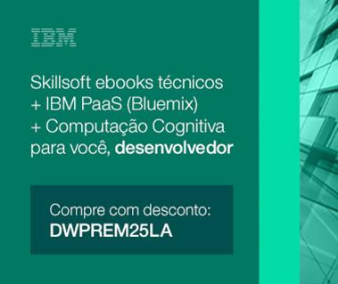 Skillsoft ebooks técnicos + IBM PaaS (Bluemix) + Computação Cognitiva para você, desenvolvedor - Compre com desconto: DWPREM25LA