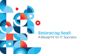 Embracing SaaS: A Blueprint for IT Success