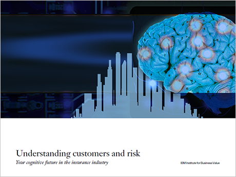 Understanding customers and risk: Your cognitive future in the insurance industry