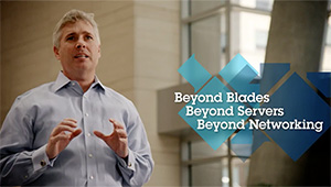 Beyond Blades. Beyond Servers. Beyond Networking