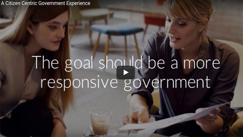 A Citizen Centric Government Experience. The goal should be a more responsive government