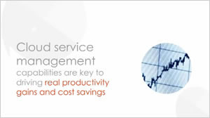 Cloud service management capabilities are key to driving real productivity gains and cost savings.
