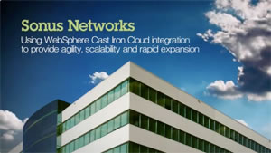 Sonus Networks. Using WebSphere Cast Iron Cloud integration to provide agility, scalability and rapid expansion.
