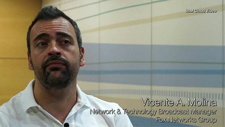 IBM Cloud Video. Vícente A.Molína Network & Technology Broadcast Manager Fox Networks Group