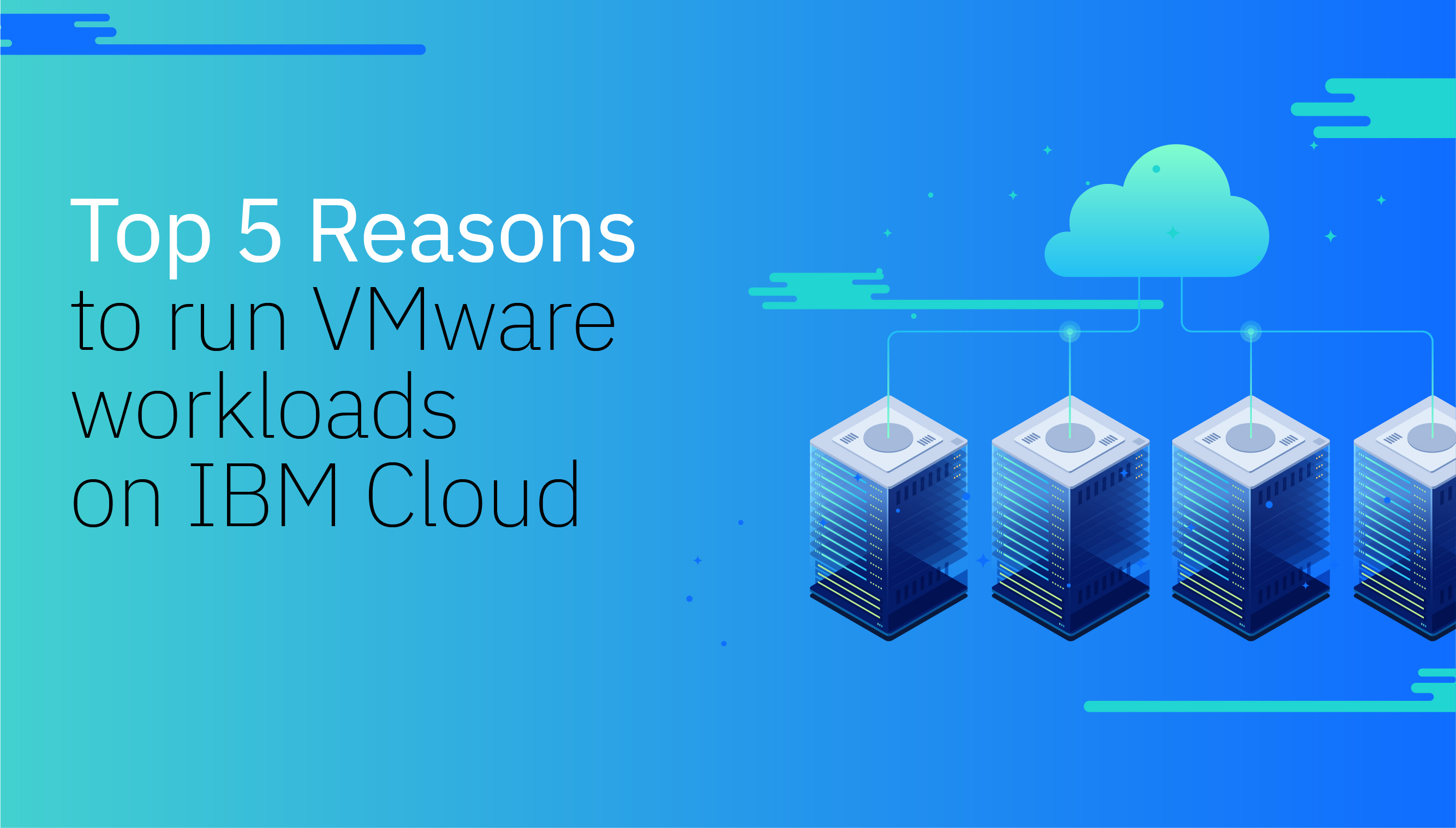 Top 5 Reasons to run VMware workloads on IBM Cloud, Explore
