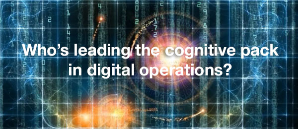 Who's leading the cognitive pack in digital operations?