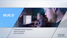 Watch Video: Build - Ongoing Management, Maintenance and Deployment