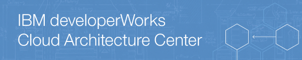 IBM developerWorks Cloud Architecture Center