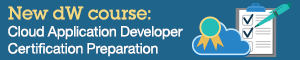 New dW Course: Cloud Application Developer Certification