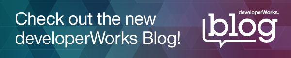 Check out the new developerWorks Blog. developerWorks blog.