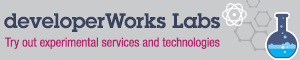 developerWorks labs. Try out experimental services and