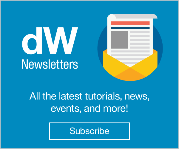 dW Newsletters. All the latest tutorials, news, events, and