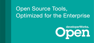 Open Source Tools, Optimized for the Enterprise.                                 developerWorks Open
