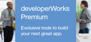 developerWorks Premium. Exclusive tools to