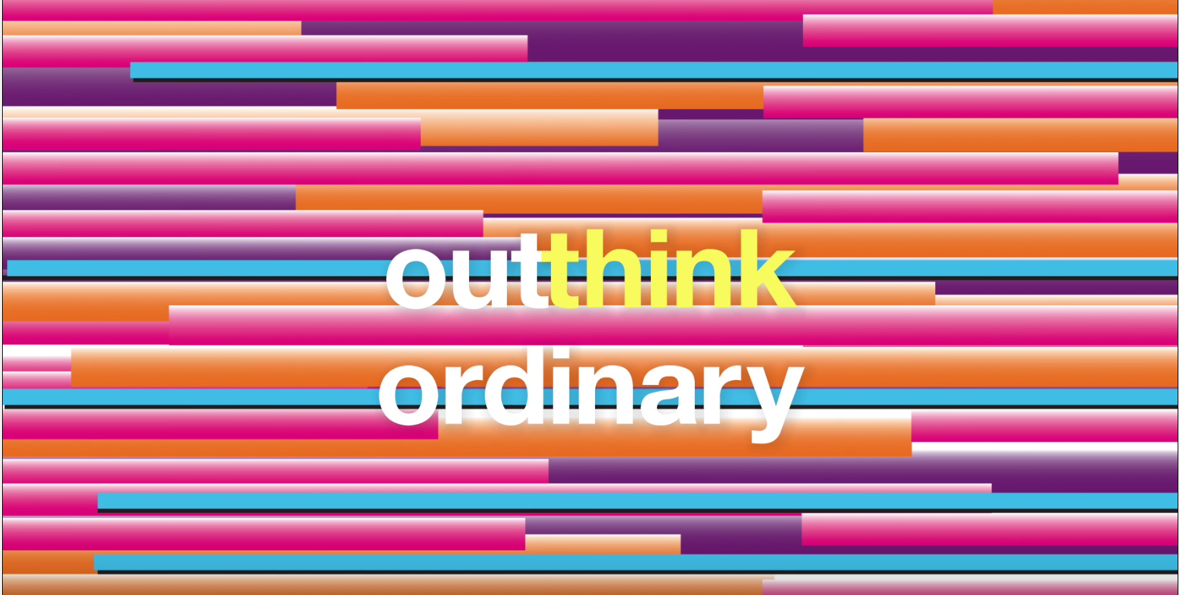Outthink ordinary.