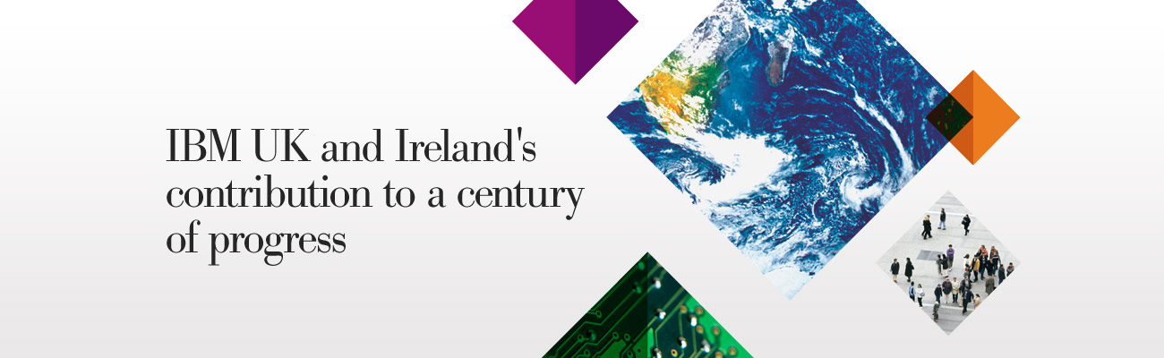 IBM UK and Ireland's contribution to a century of progress