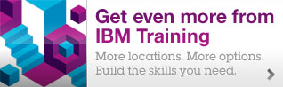 Get even more from IBM Training. More locations.More options. Build the skills you need.