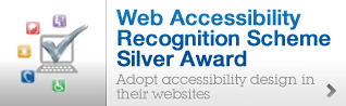 Web Accessibility Recognition Scheme Silver Award.Adopt accessibility design in their websites