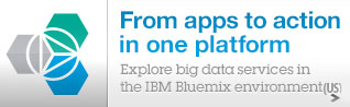 From apps to action in one platform. Explore big data services in the IBM Bluemix environment (US)