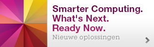 Smarter Computing. What's Next. Ready Now. Nieuwe oplossingen.