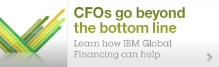 CFOs go beyond the bottom line.Learn how IBM Global Financing can help