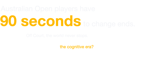 Australian Open players have 90 seconds to change ends.