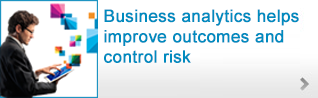 Business Analitycs helps improve outcomes and control risk