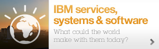 IBM Services, systems & software. What could the world make with them today?