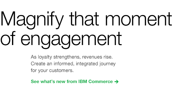 Magnify that moment of engagement