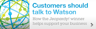 Customers should talk to Watson