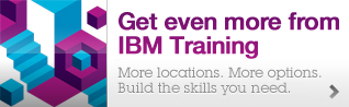 Get even more from IBM Training. More locations.More options.Build the skills you need.