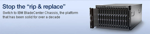 "Stop the ""rip & replace"". Switch to IBM BladeCenter Chassis, the platform that has been solid for over a decade."