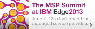 The MSP Summit at IBM Edge2013 June 11-12: a look ahead for managed service providers