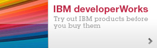 IBM developerWorks. Try out IBM products before you buy them