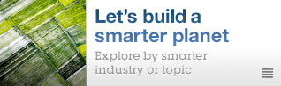 Let's build a smarter planet. Explore by smarter industry or topic.