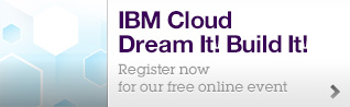 IBM Cloud. Dream it! Build it! Register now for our free online event