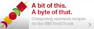 A bit of this. A byte of that. See what computing cooks up on the IBM Food Truck