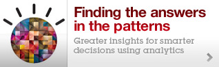 Finding the answers in the patterns. Greater insights for smarter descisions using analytics.