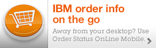 IBM order info on the go. Away from your desktop? Use Order Status OnLine Mobile